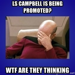 Picard facepalm  - LS campbell is being promoted? wtf are they thinking