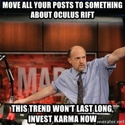 Jim Kramer Mad Money Karma - Move all your posts to something about oculus rift This trend won't last long, invest karma now