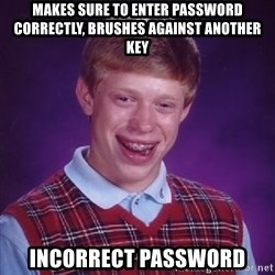 Bad Luck Brian - Makes sure to enter password correctly, brushes against another key incorrect password