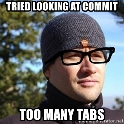 Hipster Reagan - tried looking at commit too many tabs