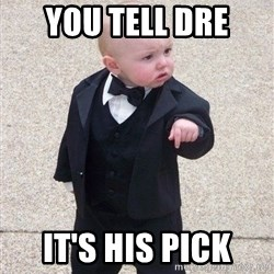 gangster baby - You tell Dre It's his pick