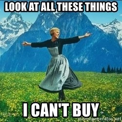 Look at all the things - Look at all these things I can't buy