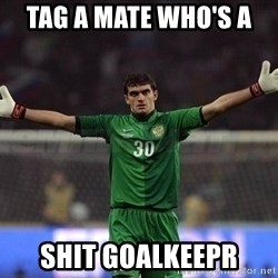 Real Goalkeeper - Tag a mate who's a  Shit goalkeepr