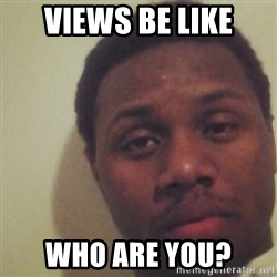 Nick2Known - Views be like who are you?