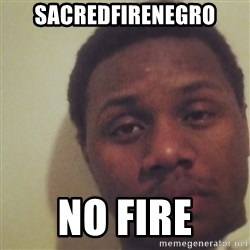 Nick2Known - sacredfirenegro no fire