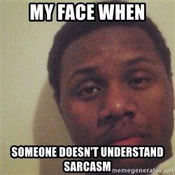 Nick2Known - My face when Someone doesn't understand sarcasm