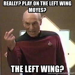 Picard Finger - really? play on the left wing moyes? the left wing?