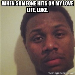 Nick2Known - When someone hits on my love life, Luke.