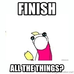 sad do all the things - Finish all the things?