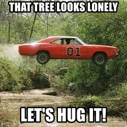 Dukes of Hazzard - That tree looks lonely Let's hug it!