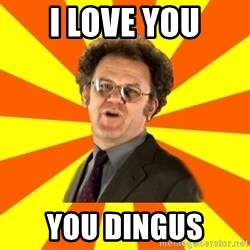 Dr. Steve Brule - I love you You dingus