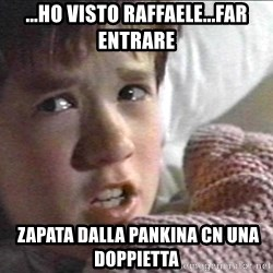 The Sixth Sense Kid - ...ho visto raffaele...FAR ENTRARE  zapata dalla pankina cn una doppietta