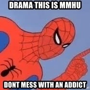 Spiderman - drama this is mmhu dont mess with an addict