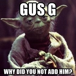 yoda star wars - GUS G WHY DID YOU NOT ADD HIM?