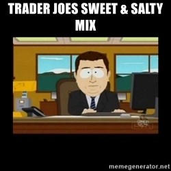 poof it's gone guy - Trader joes Sweet & Salty Mix