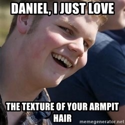 Awkward Jimmy - Daniel, I just love the texture of your armpit hair