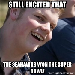 Awkward Jimmy - Still excited that The Seahawks won the Super Bowl!