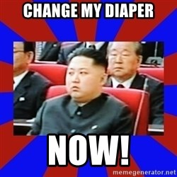 kim jong un - Change my diaper Now!