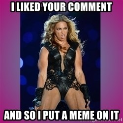 Ugly Beyonce - i liked your comment and so I put a meme on it