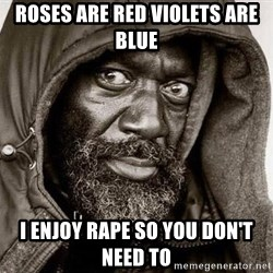 You Gonna Get Raped - roses are red violets are blue i enjoy rape so you don't need to