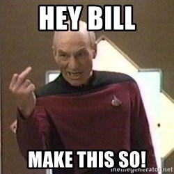 Picard Finger - Hey Bill Make this so!