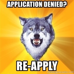 Courage Wolf - Application Denied? Re-ApplY