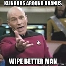 Captain Picard - klingons around uranus wipe better man