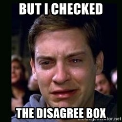 crying peter parker - but i checked the disagree box