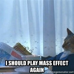 Sophisticated Cat -  I should play mass effect again
