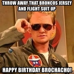 Barney Stinson - throw away that broncos jersey and flight suit up happy birthday brochacho!