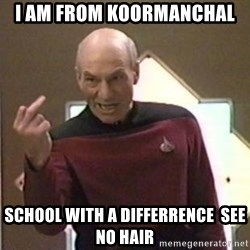 Picard Finger - i am from koormanchal school with a differrence  see no hair
