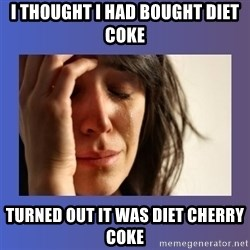 woman crying - i thought i had bought diet coke turned out it was diet cherry coke