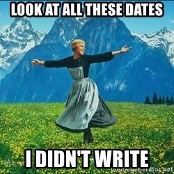 Look at all the things - look at all these dates I didn't write