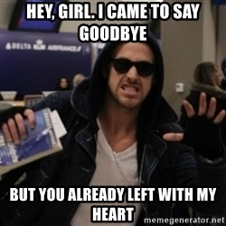 Manarchist Ryan Gosling - Hey, Girl. I came to say goodbye But you already left with my heart