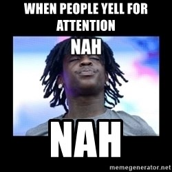 Chief Keef NAH - When people yell for attention  Nah