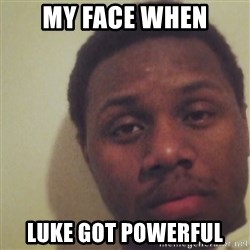 Nick2Known - My face when Luke got powerful