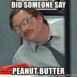 Milton's Red Stapler - did someone say peanut butter