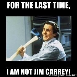 american psycho axe - FOR THE LAST TIME,  I AM NOT JIM CARREY!