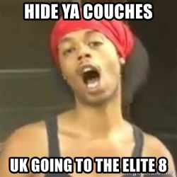 Hide your kids - Hide ya couches uk going to the ELITE 8