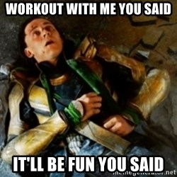 loki down - Workout with me you said It'll be fun you said