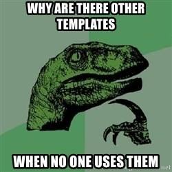 Philosoraptor - why are there other templates when no one uses them