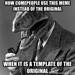 Real_Life_Philosoraptor - how comepeople use this meme instead of the original when it is a template of the original