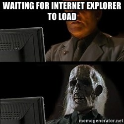 Waiting For - waiting for internet explorer to load