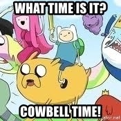 Adventure Time Meme - what time is it? Cowbell time!