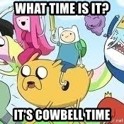 Adventure Time Meme - what time is it? it's cowbell time