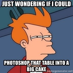 Futurama Fry - just wondering if i could  photoshop that table into a big cake