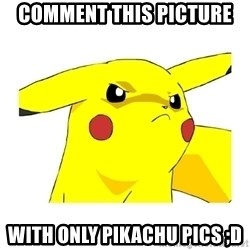 Pikachu - comment this picture with only pikachu pics ;D