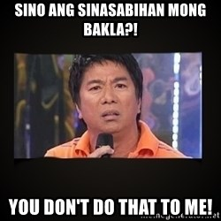 Willie Revillame me - sino ang sinasabihan mong bakla?! you don't do that to me!