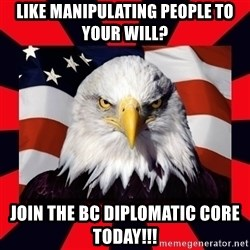 Bald Eagle - LIKE MANIPULATING PEOPLE TO YOUR WILL? JOIN THE BC DIPLOMATIC CORE TODAY!!!