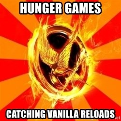 Typical fan of the hunger games - Hunger Games Catching Vanilla Reloads